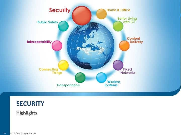 SECURITY Highlights 10 © ETSI 2014. All rights reserved