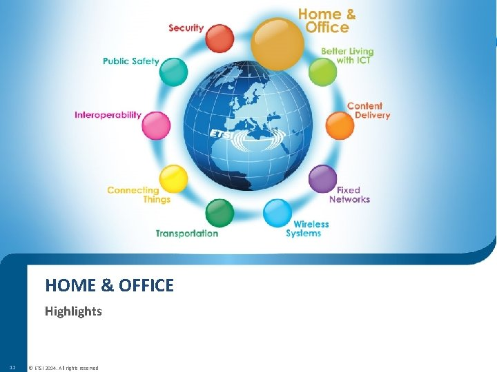 HOME & OFFICE Highlights 12 © ETSI 2014. All rights reserved