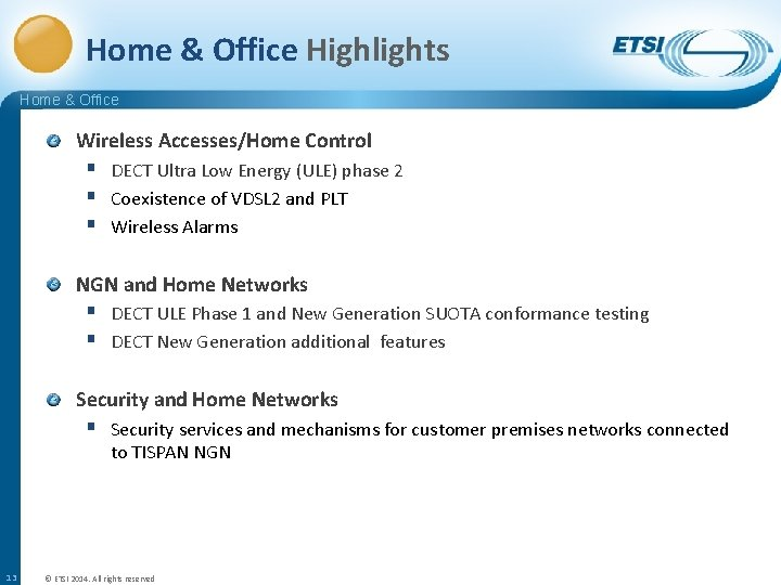 Home & Office Highlights Home & Office Wireless Accesses/Home Control § DECT Ultra Low