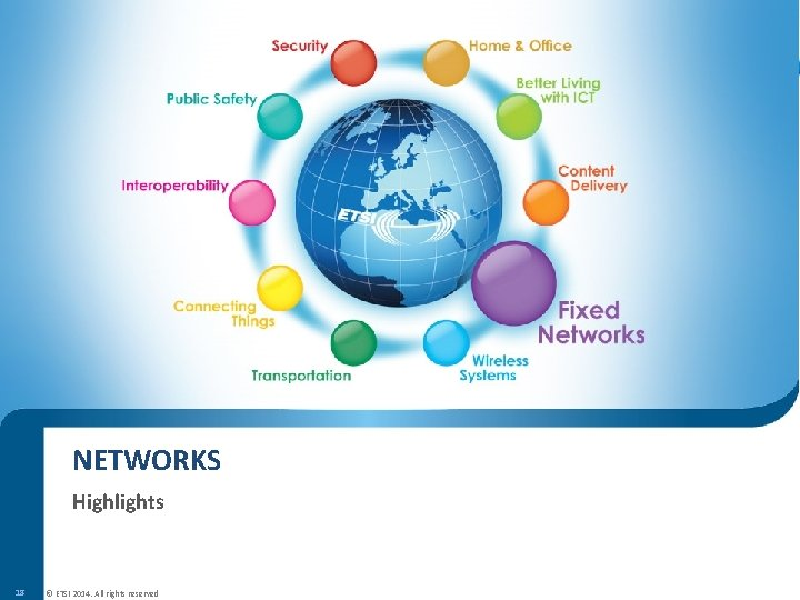 NETWORKS Highlights 18 © ETSI 2014. All rights reserved