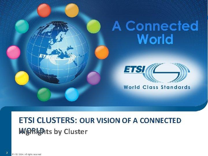 ETSI CLUSTERS: OUR VISION OF A CONNECTED WORLD by Cluster Highlights 2 © ETSI
