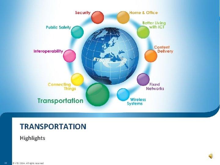 TRANSPORTATION Highlights 22 © ETSI 2014. All rights reserved