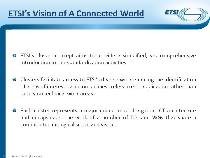 ETSI's Vision of A Connected World ETSI's cluster concept aims to provide a simplified,