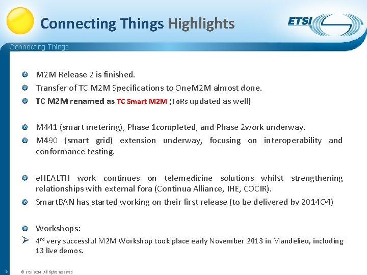 Connecting Things Highlights Connecting Things M 2 M Release 2 is finished. Transfer of