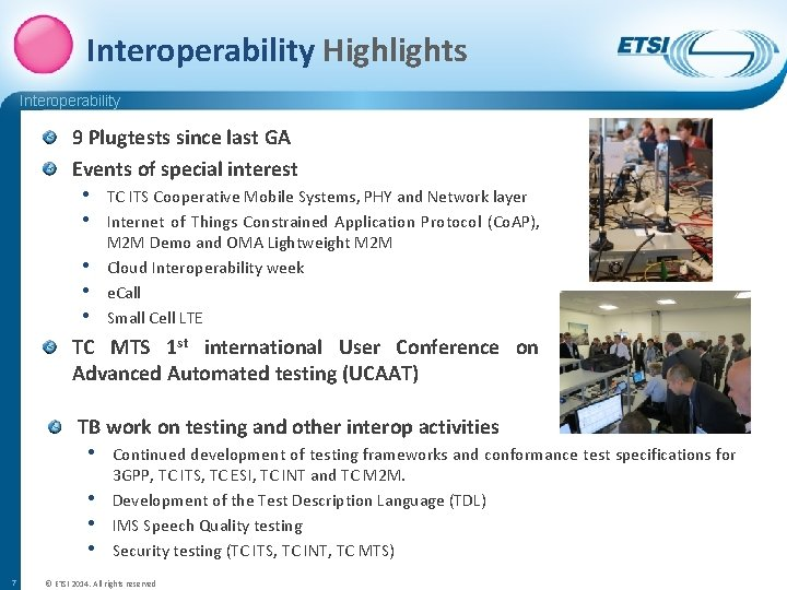 Interoperability Highlights Interoperability 9 Plugtests since last GA Events of special interest • TC