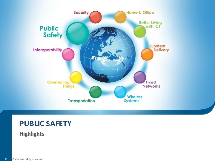 PUBLIC SAFETY Highlights 8 © ETSI 2014. All rights reserved