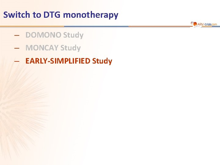 Switch to DTG monotherapy ‒ DOMONO Study ‒ MONCAY Study ‒ EARLY-SIMPLIFIED Study