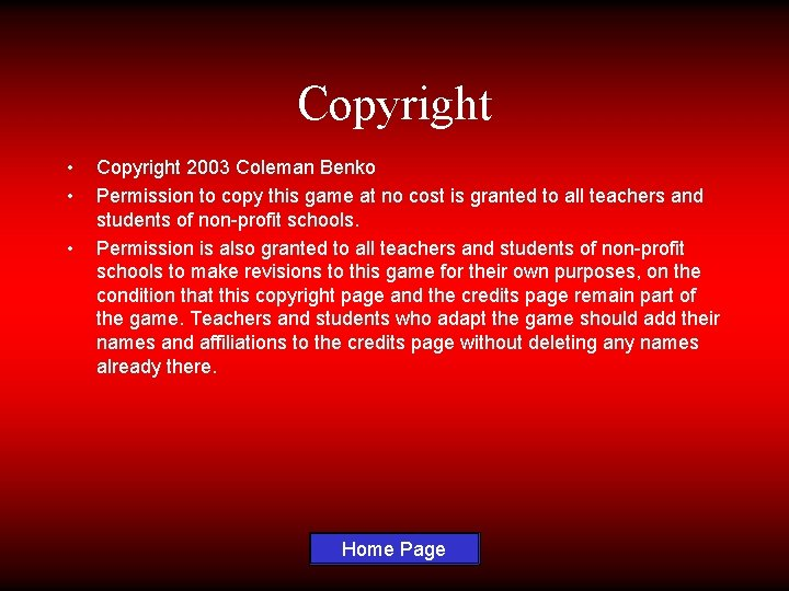 Copyright • • • Copyright 2003 Coleman Benko Permission to copy this game at