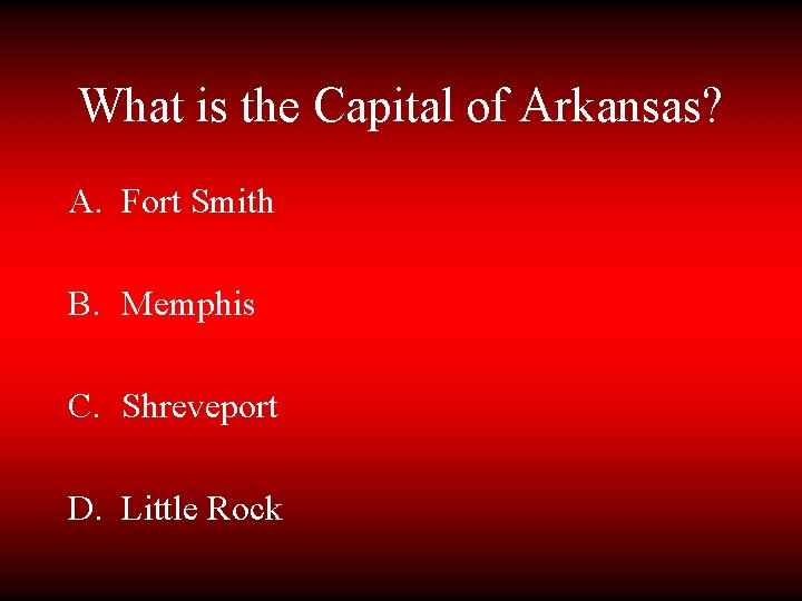 What is the Capital of Arkansas? A. Fort Smith B. Memphis C. Shreveport D.