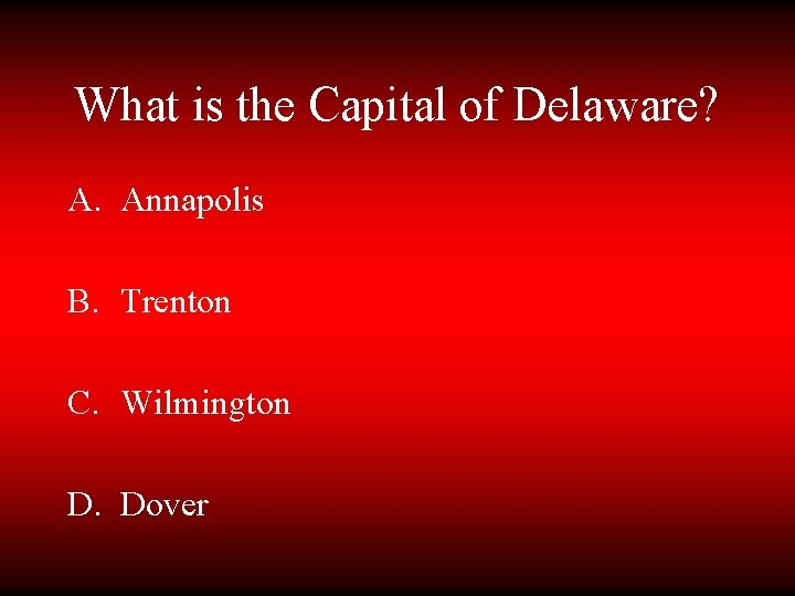 What is the Capital of Delaware? A. Annapolis B. Trenton C. Wilmington D. Dover