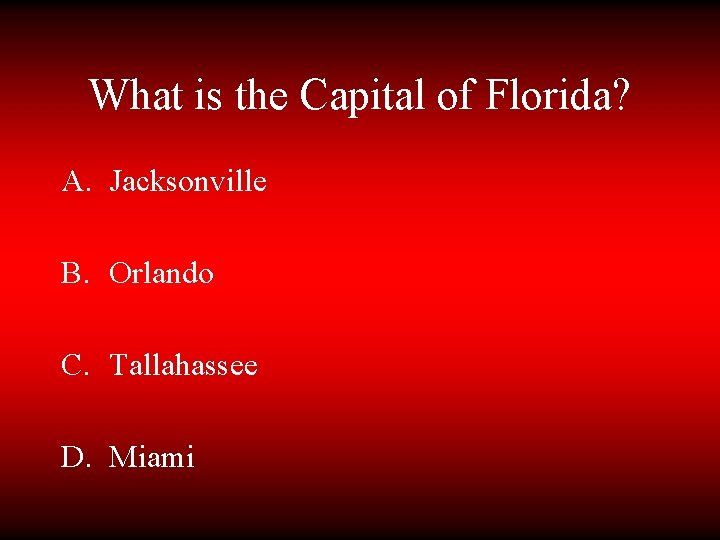 What is the Capital of Florida? A. Jacksonville B. Orlando C. Tallahassee D. Miami