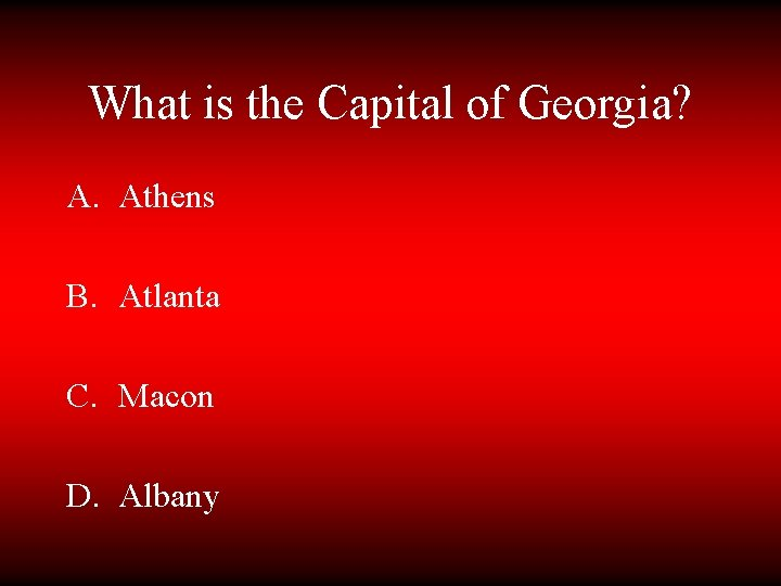 What is the Capital of Georgia? A. Athens B. Atlanta C. Macon D. Albany
