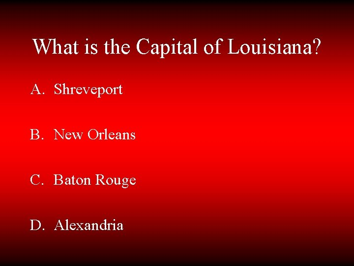 What is the Capital of Louisiana? A. Shreveport B. New Orleans C. Baton Rouge