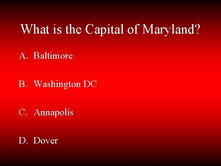 What is the Capital of Maryland? A. Baltimore B. Washington DC C. Annapolis D.