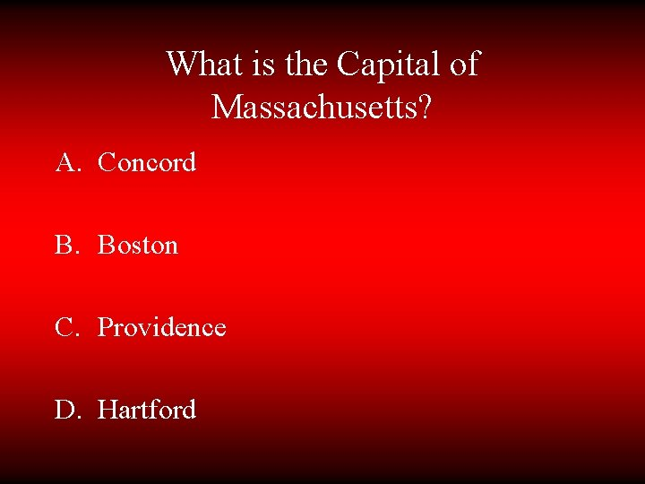 What is the Capital of Massachusetts? A. Concord B. Boston C. Providence D. Hartford