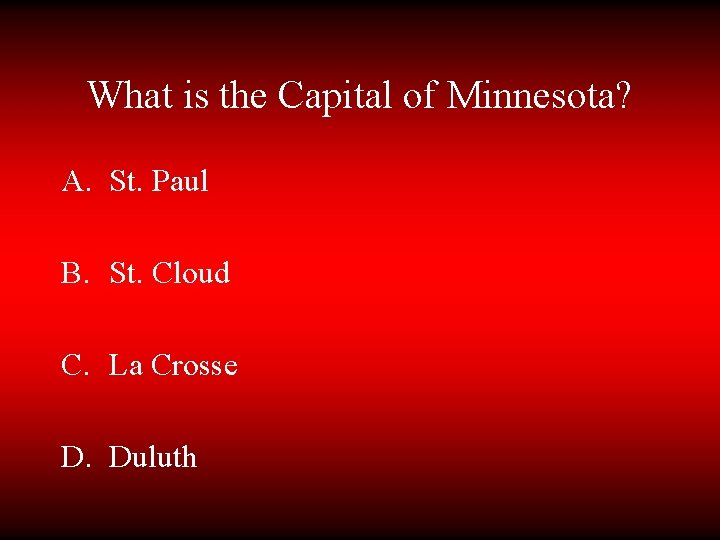 What is the Capital of Minnesota? A. St. Paul B. St. Cloud C. La