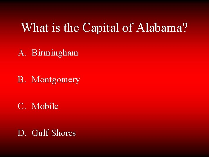 What is the Capital of Alabama? A. Birmingham B. Montgomery C. Mobile D. Gulf