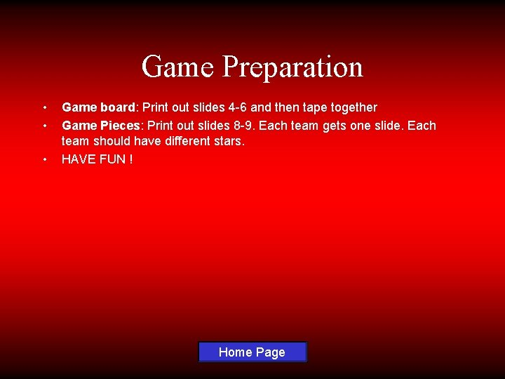 Game Preparation • • • Game board: Print out slides 4 -6 and then