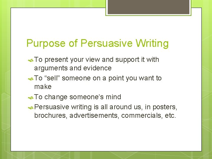 Purpose of Persuasive Writing To present your view and support it with arguments and