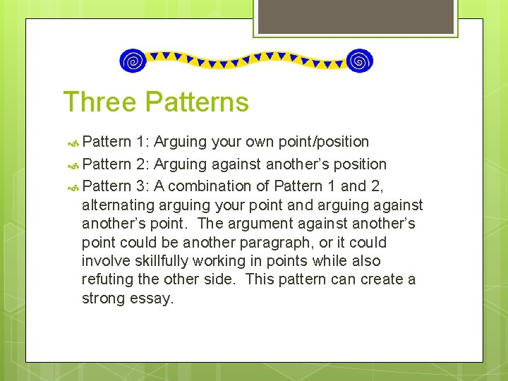 Three Patterns Pattern 1: Arguing your own point/position Pattern 2: Arguing against another's position