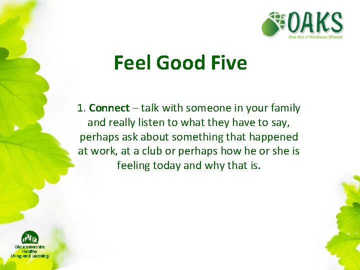 Feel Good Five 1. Connect – talk with someone in your family and really