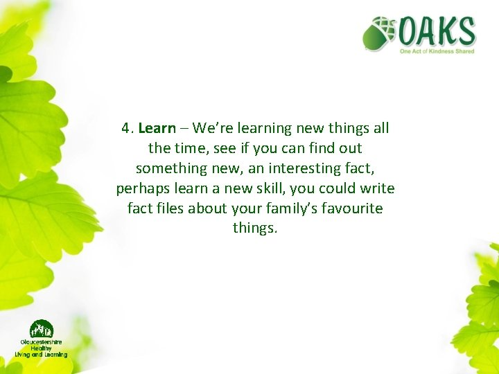 4. Learn – We're learning new things all the time, see if you can