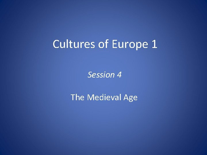 Cultures of Europe 1 Session 4 The Medieval Age