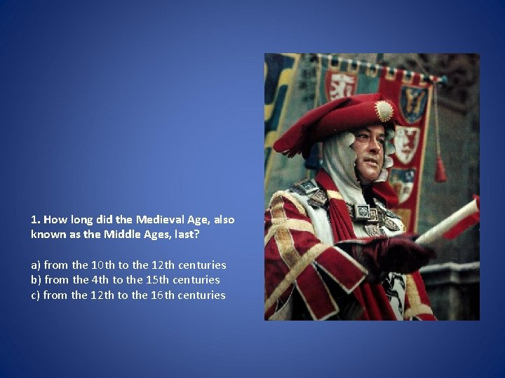 1. How long did the Medieval Age, also known as the Middle Ages, last?