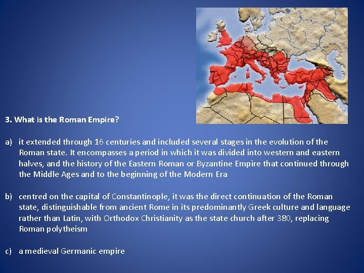 3. What is the Roman Empire? a) it extended through 16 centuries and included