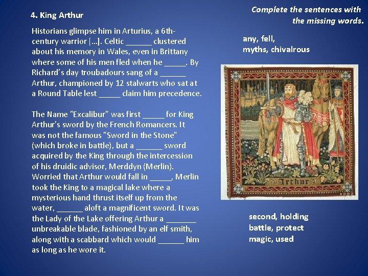 4. King Arthur Historians glimpse him in Arturius, a 6 thcentury warrior […]. Celtic