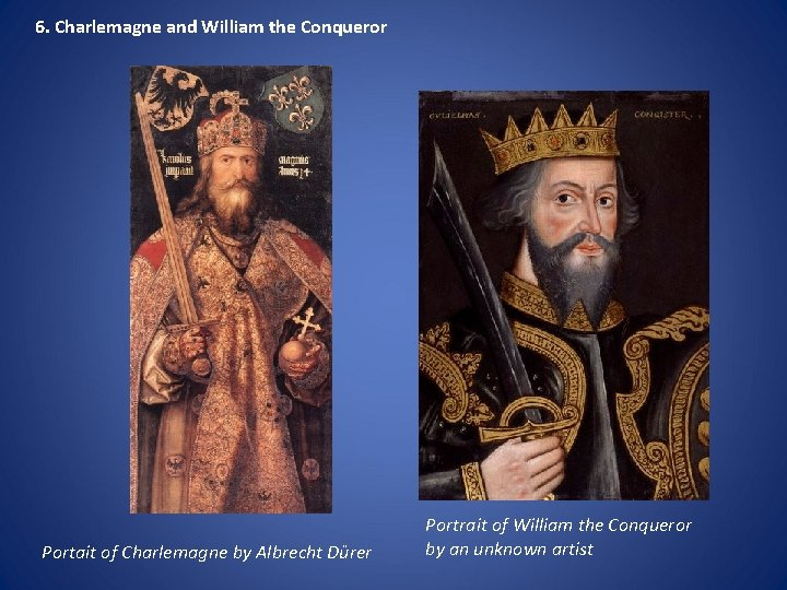 6. Charlemagne and William the Conqueror Portait of Charlemagne by Albrecht Dürer Portrait of