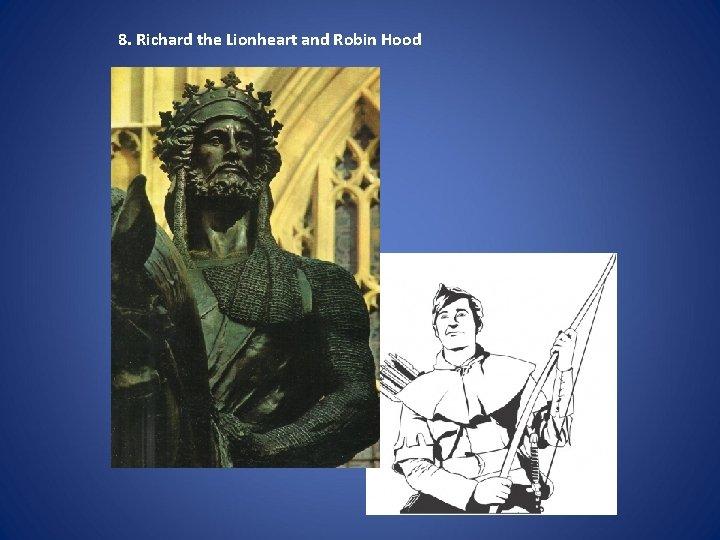 8. Richard the Lionheart and Robin Hood