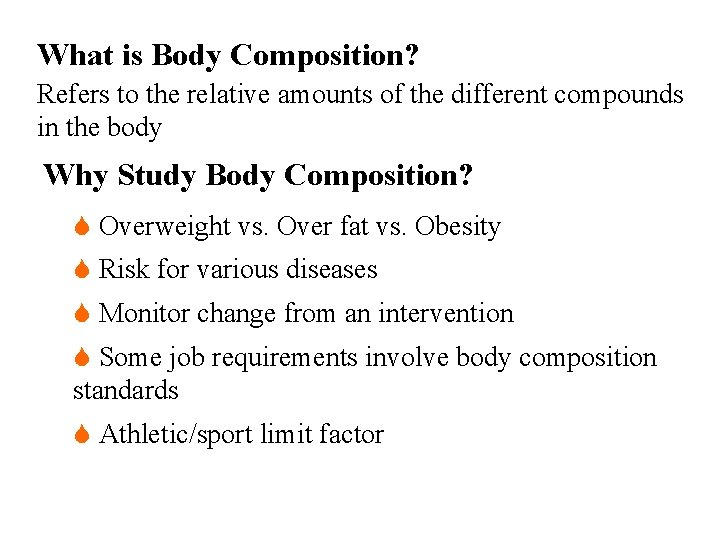 What is Body Composition? Refers to the relative amounts of the different compounds in