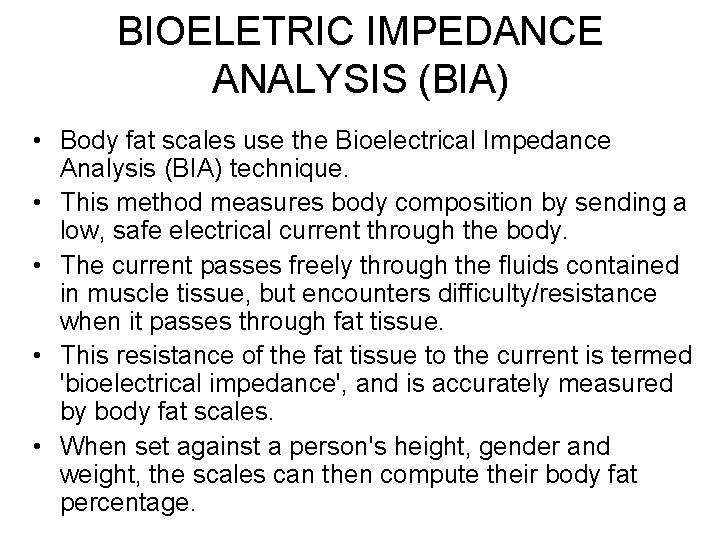 BIOELETRIC IMPEDANCE ANALYSIS (BIA) • Body fat scales use the Bioelectrical Impedance Analysis (BIA)