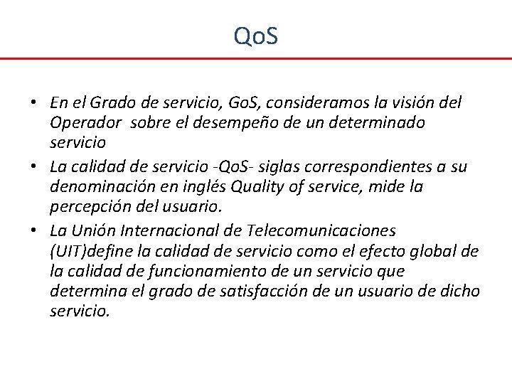 Qo. S • En el Grado de servicio, Go. S, consideramos la visión del