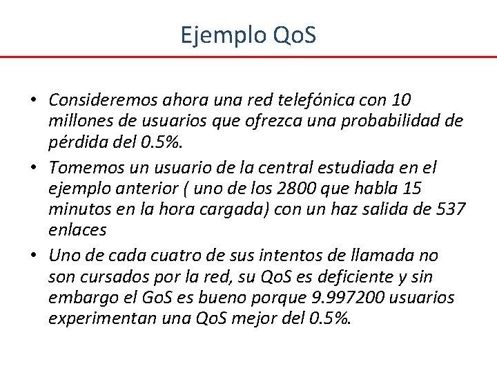 Ejemplo Qo. S • Consideremos ahora una red telefónica con 10 millones de usuarios