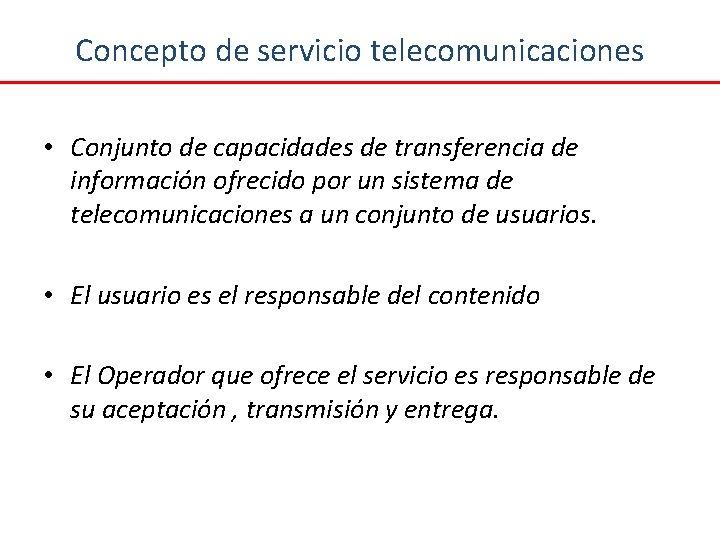 Concepto de servicio telecomunicaciones • Conjunto de capacidades de transferencia de información ofrecido por