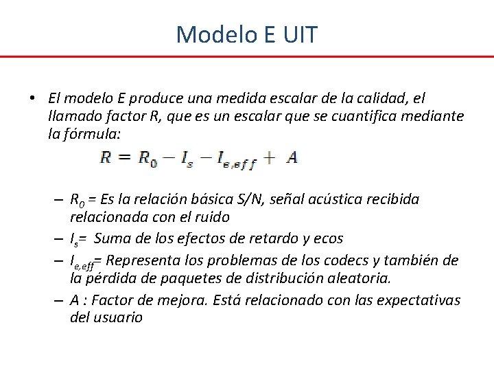 Modelo E UIT • El modelo E produce una medida escalar de la calidad,
