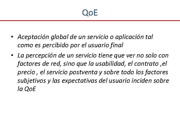 Qo. E • Aceptación global de un servicio o aplicación tal como es percibido