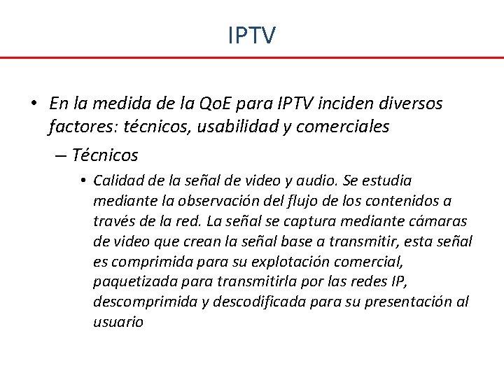 IPTV • En la medida de la Qo. E para IPTV inciden diversos factores: