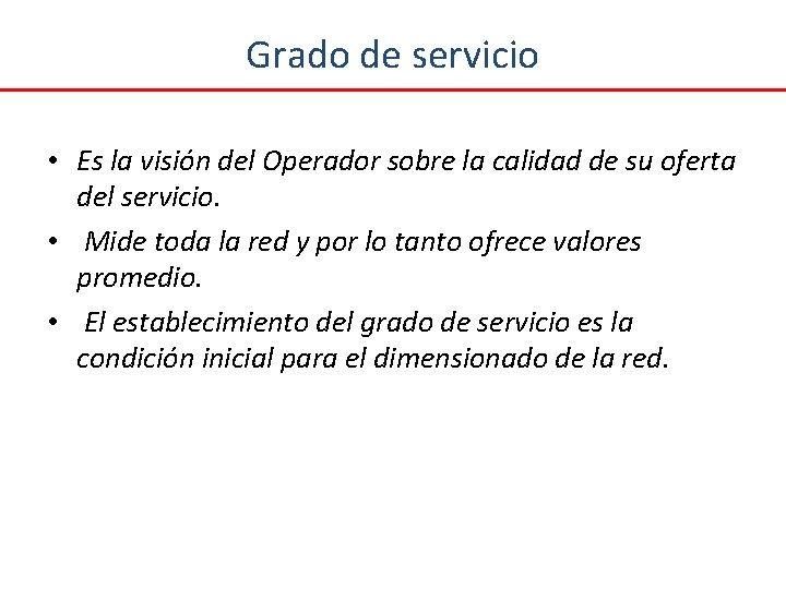 Grado de servicio • Es la visión del Operador sobre la calidad de su
