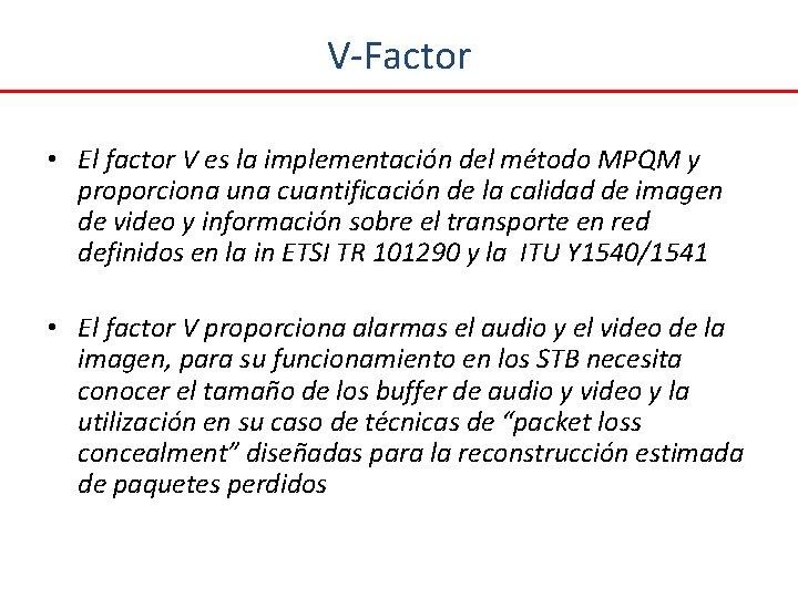 V-Factor • El factor V es la implementación del método MPQM y proporciona una
