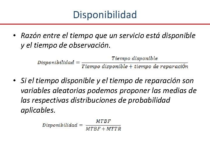 Disponibilidad • Razón entre el tiempo que un servicio está disponible y el tiempo
