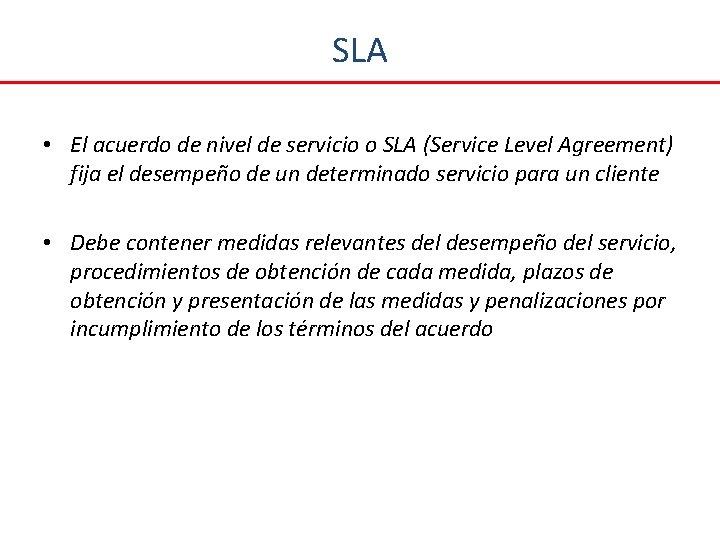 SLA • El acuerdo de nivel de servicio o SLA (Service Level Agreement) fija