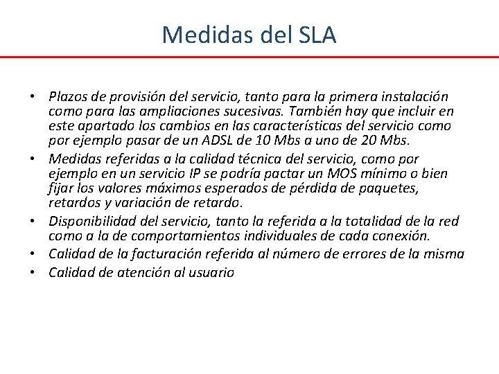 Medidas del SLA • Plazos de provisión del servicio, tanto para la primera instalación