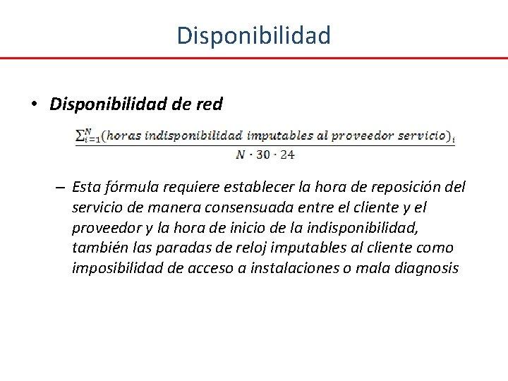 Disponibilidad • Disponibilidad de red – Esta fórmula requiere establecer la hora de reposición