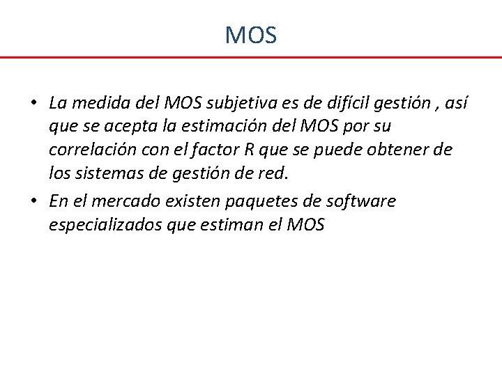MOS • La medida del MOS subjetiva es de difícil gestión , así que