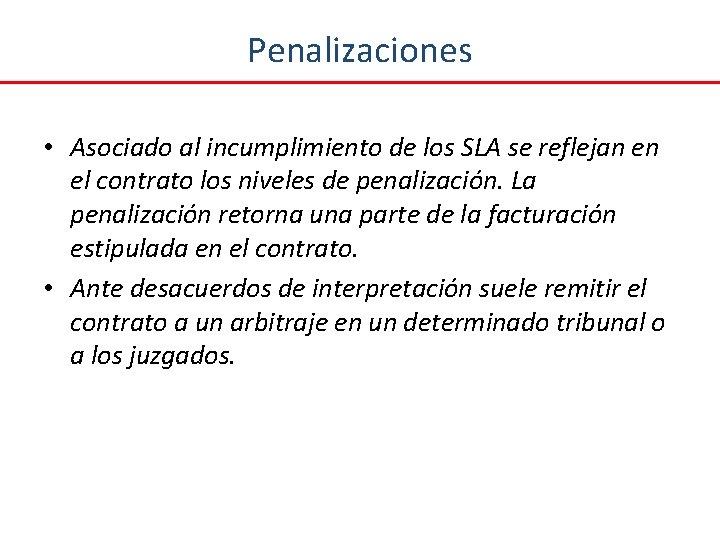 Penalizaciones • Asociado al incumplimiento de los SLA se reflejan en el contrato los