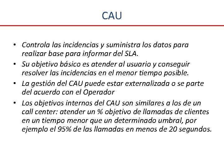 CAU • Controla las incidencias y suministra los datos para realizar base para informar