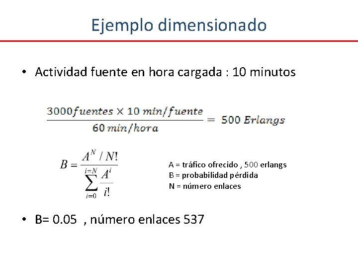 Ejemplo dimensionado • Actividad fuente en hora cargada : 10 minutos A = tráfico